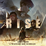 RISE (feat. The Word Alive) - League of Legends, The Glitch Mob & Mako - League of Legends, The Glitch Mob & Mako