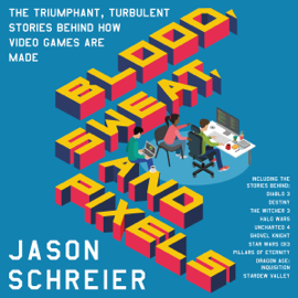 Blood, Sweat, and Pixels: The Triumphant, Turbulent Stories Behind How Video Games Are Made (Unabridged) audiobook
