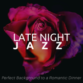 Late Night Jazz - The Perfect Background to a Romantic Dinner, Sensual Night with the Best Chill Instrumental Jazz Vibes, Soulful Jazz