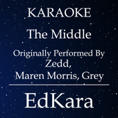 The Middle (Originally Performed by Zedd, Maren Morris, Grey) [Karaoke No Guide Melody Version]
