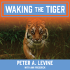 Peter A. Levine & Ann Frederick - Waking the Tiger: Healing Trauma artwork