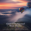 Various Artists - Classical Background Music Playlist: 12 Relaxing, Chilled and Calm Classical Pieces artwork