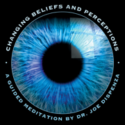 Changing Beliefs and Perceptions - Dr. Joe Dispenza - Dr. Joe Dispenza