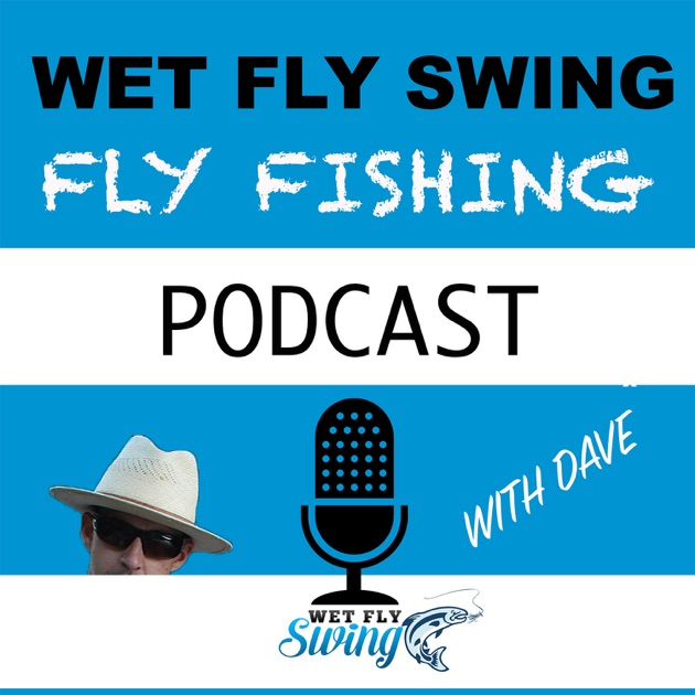 Wet fly swing fly fishing podcast by dave stewart fly for Fly fishing podcast