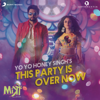 This Party Is Over Now From Mitron - Yo Yo Honey Singh mp3