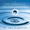The Generous Present Moment - Dr. Joe Dispenza