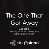The One That Got Away (Acoustic) Originally Performed by Katy Perry] [Piano Karaoke Version]