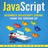 JavaScript: Beginner JavaScript Coding from the Ground Up (DIY JavaScript, Book 1) (Unabridged) - Keith Dvorjak