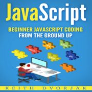 JavaScript: Beginner JavaScript Coding from the Ground Up (DIY JavaScript, Book 1) (Unabridged)