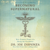 Dr. Joe Dispenza - Becoming Supernatural: How Common People Are Doing the Uncommon (Unabridged) artwork