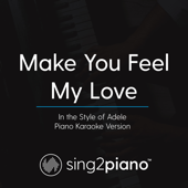 Make You Feel My Love (In the Style of Adele) [Piano Karaoke Version] - Sing2Piano