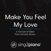Make You Feel My Love (In the Style of Adele) [Piano Karaoke Version] - Sing2Piano - Sing2Piano