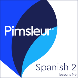 Pimsleur Spanish Level 2 Lessons 1-5: Learn to Speak and Understand Spanish with Pimsleur Language Programs audiobook