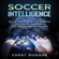 Chest Dugger - Soccer Intelligence: Soccer Training Tips to Improve Your Spatial Awareness and off the Ball Movement  (Unabridged)