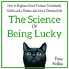 Peter Hollins - The Science of Being Lucky: How to Engineer Good Fortune, Consistently Catch Lucky Breaks, and Live a Charmed Life (Unabridged) grafismos