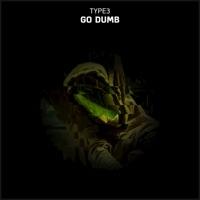 Go Dumb - TYPE3