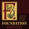 Peter Ackroyd - Foundation: The History of England from Its Earliest Beginnings to the Tudors  artwork