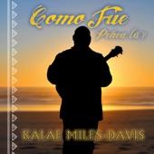Kalae Miles-Davis - Como Fue / Pehea La