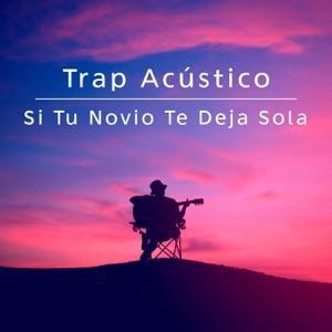 Trap Acústico - Si Tu Novio Te Deja Sola