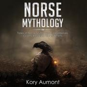 Norse Mythology: Tales of Norse Myth, Gods, Goddesses, Giants, Rituals & Viking Beliefs (Unabridged)