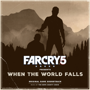 Far Cry 5 Presents: When the World Falls (Original Game Soundtrack) - The Hope County Choir