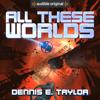 Dennis E. Taylor - All These Worlds: Bobiverse, Book 3 (Unabridged)  artwork