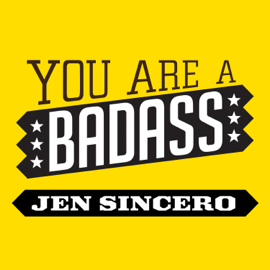 You Are a Badass: How to Stop Doubting Your Greatness and Start Living an Awesome Life - Jen Sincero mp3 download