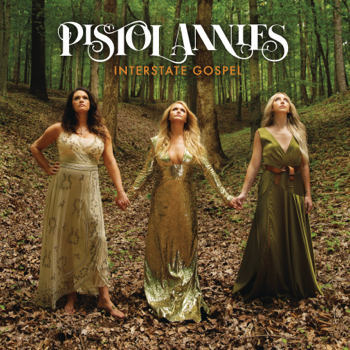 Pistol Annies Interstate Gospel - Pistol Annies song lyrics