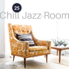 25 Chill Jazz Room: Relaxing Café Bar Lounge, Slowing Down & Relax, Easy Listening Jazz for Positive Thinking & Well Being - Amazing Chill Out Jazz Paradise & Jazz Music Collection