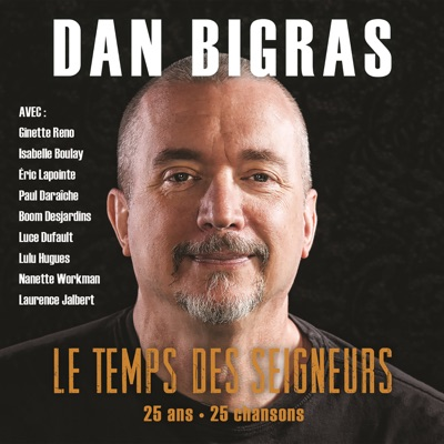 Dan Bigras– Le temps des seigneurs: 25 ans, 25 chansons (2 CD)