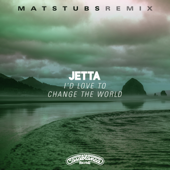 I'd Love to Change the World (Matstubs Remix) - Jetta