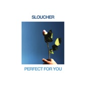 Sloucher - Perfect for You
