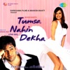 Tumsa Nahin Dekha -  A Love Story (Original Motion Picture Soundtrack)