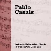 Pablo Casals - Suite Nº3 en Do Mayor, BWV 1009: Praeludium, Allemande, Courante, Sarabande, Bourees I & II, Gigue