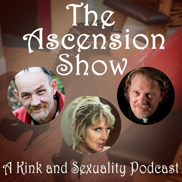 The Ascension Show: a kink slanted alternative lifestyle podcast