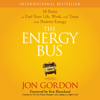 Jon Gordon - The Energy Bus: 10 Rules to Fuel Your Life, Work, and Team With Positive Energy  artwork