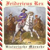 Fridericus Rex - Historische Märsche (Aus der Preußischen Armeemarsch-Sammlung und der Sammlung Deutsche Heeresmärsche)