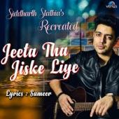 Siddharth Slathia - Jeeta Tha Jiske Liye - Recreated Version