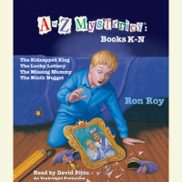 A to Z Mysteries: Books K-N: The Kidnapped King; The Lucky Lottery; The Missing Mummy; The Ninth Nugget (Unabridged)