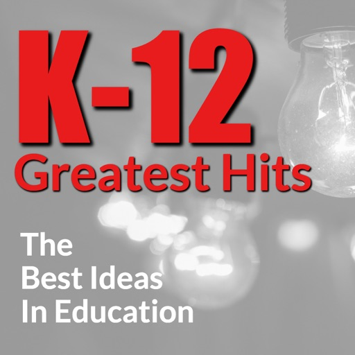 Cover image of K-12 Greatest Hits:The Best Ideas in Education