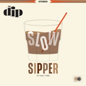 The Dip - Slow Sipper