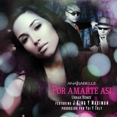 Por Amarte Así (Urban Remix) [feat. J King y Maximan] - Single - Ana Isabelle
