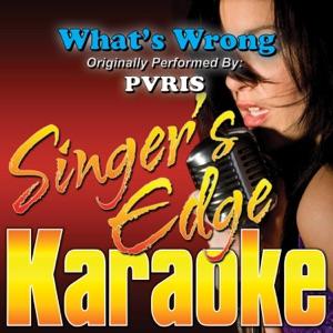 Singer's Edge Karaoke - What's Wrong (Originally Performed By PVRIS) [Instrumental]
