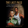 Gary M. Pomerantz - The Last Pass: Cousy, Russell, the Celtics, and What Matters in the End (Unabridged)  artwork