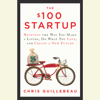 Chris Guillebeau - The $100 Startup: Reinvent the Way You Make a Living, Do What You Love, and Create a New Future (Unabridged) artwork