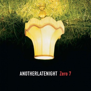 Late Night Tales - Another Late Night: Zero 7 (Remastered)