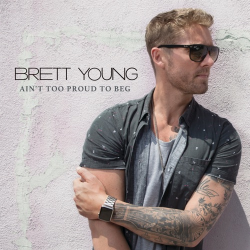 Brett Young - Ain't Too Proud To Beg - Single