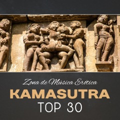 Kamasutra Top 30 - Zona de Música Erótica, Tantric Sex Music, Erotic Lounge & Chillout, Relajación Profunda, Sensual Masaje
