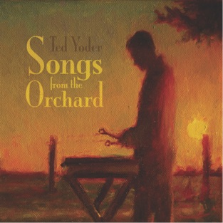 Songs from the Orchard – Ted Yoder