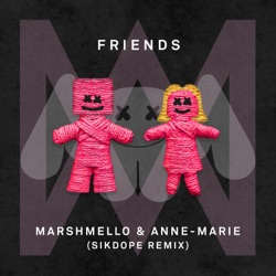 View album Marshmello & Anne-Marie - FRIENDS (Sikdope Remix) - Single